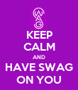 KEEP CALM AND HAVE SWAG ON YOU - Personalised Poster large