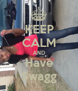 KEEP CALM AND Have Swagg - Personalised Poster large