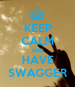 KEEP CALM AND HAVE SWAGGER - Personalised Poster large