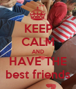 KEEP CALM AND HAVE THE best friends - Personalised Poster large