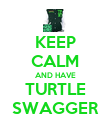 KEEP CALM AND HAVE TURTLE SWAGGER - Personalised Poster large