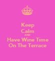 Keep Calm AND Have Wine Time On The Terrace - Personalised Poster large