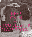 KEEP CALM AND HAVE YOUR BEST FRIENDS CLOSE TO YOU - Personalised Poster large