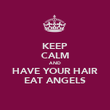 KEEP CALM AND HAVE YOUR HAIR EAT ANGELS - Personalised Poster large