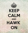 KEEP CALM AND HAWK  ON - Personalised Poster large