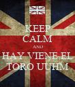 KEEP CALM AND HAY VIENE EL TORO UUHM - Personalised Poster large