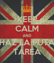KEEP CALM AND HAZ LA PUTA TAREA - Personalised Poster large
