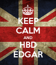 KEEP CALM AND HBD EDGAR - Personalised Poster large
