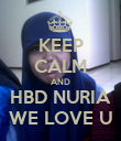 KEEP CALM AND HBD NURIA WE LOVE U - Personalised Poster large