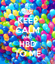 KEEP CALM AND HBD TO ME - Personalised Poster large