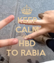 KEEP CALM AND HBD TO RABIA  - Personalised Poster large