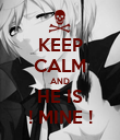 KEEP CALM AND HE IS ! MINE ! - Personalised Poster large