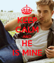 KEEP CALM AND HE IS MINE - Personalised Poster large