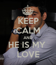 KEEP CALM AND HE IS MY  LOVE - Personalised Poster large