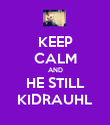 KEEP CALM AND HE STILL KIDRAUHL - Personalised Poster small