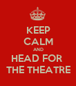 KEEP CALM AND HEAD FOR  THE THEATRE - Personalised Poster large
