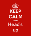 KEEP CALM AND Head's up - Personalised Poster large