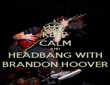 KEEP CALM AND HEADBANG WITH BRANDON HOOVER - Personalised Poster large