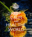 KEEP CALM AND HEAL THE WORLD - Personalised Poster large