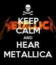 KEEP CALM AND HEAR METALLICA - Personalised Poster large