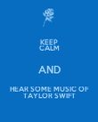 KEEP CALM AND HEAR SOME MUSIC OF TAYLOR SWIFT - Personalised Poster large