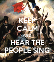 KEEP CALM AND HEAR THE PEOPLE SING - Personalised Poster large