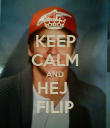 KEEP CALM AND HEJ  FILIP - Personalised Poster large