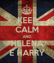 KEEP CALM AND HELENA E HARRY - Personalised Poster large