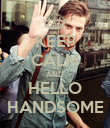 KEEP CALM AND HELLO HANDSOME - Personalised Poster large