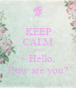 KEEP CALM AND ~ Hello, How are you? - Personalised Poster large