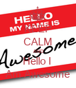 KEEP CALM AND Hello I  Am Awesome - Personalised Poster large