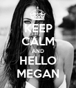 KEEP CALM AND HELLO MEGAN - Personalised Poster large