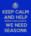 KEEP CALM AND HELP BRING CHUCK BACK  WE NEED SEASON6 - Personalised Poster large