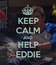 KEEP CALM AND HELP EDDIE - Personalised Poster large