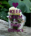 KEEP CALM AND Help Others - Personalised Poster large