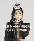 KEEP CALM AND HELP OUR MAMA REGAL TO GET 250K - Personalised Poster large