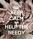 KEEP CALM AND HELP THE NEEDY - Personalised Poster large