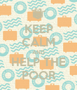KEEP CALM AND HELP THE POOR - Personalised Poster large