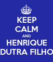 KEEP CALM AND HENRIQUE DUTRA FILHO - Personalised Poster large