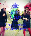 KEEP CALM AND Her Friends are also crazy - Personalised Poster large