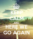 KEEP CALM AND HERE WE GO AGAIN - Personalised Poster large
