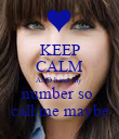 KEEP CALM AND heres my  number so  call me maybe - Personalised Poster large