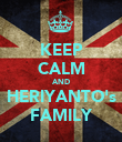 KEEP CALM AND HERIYANTO's FAMILY - Personalised Poster large
