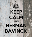 KEEP CALM AND HERMAN BAVINCK - Personalised Poster large