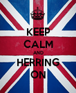 KEEP CALM AND HERRING ON - Personalised Poster large