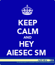 KEEP CALM AND HEY  AIESEC SM  - Personalised Poster large