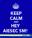 KEEP CALM AND HEY  AIESEC SM!  - Personalised Poster large