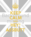KEEP CALM AND HEY! ASSBUTT - Personalised Poster small