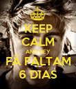 KEEP CALM AND HEY FÃ FALTAM 6 DIAS - Personalised Poster large