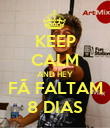 KEEP CALM AND HEY FÃ FALTAM 8 DIAS - Personalised Poster large